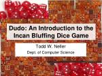 Dudo: An Introduction to the Incan Bluffing Dice Game