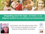 Gail Chodron, MA, PhD (expected Dec 2014) CDC's Act Early Ambassador to Wisconsin
