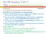 Bio 9B: Tuesday, 3.22.11 Title:  Introduction to Genetic Inheritance and Variation