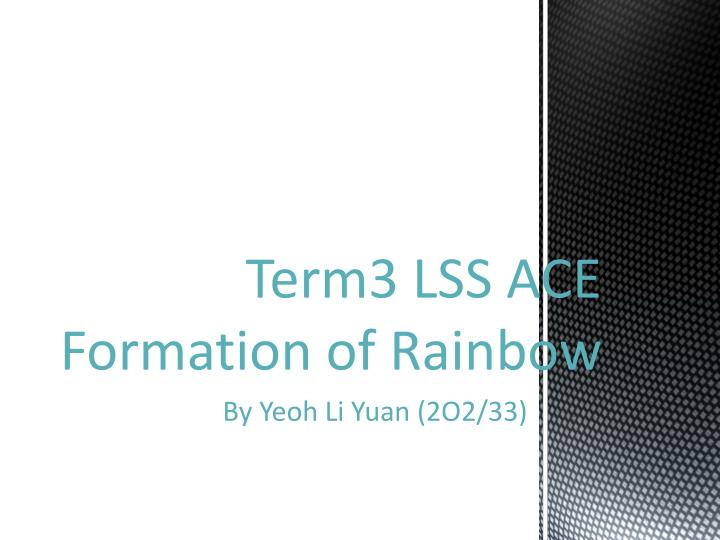 term3 lss ace formation of rainbow n.
