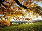 Welcome Give Thanks To The Lord