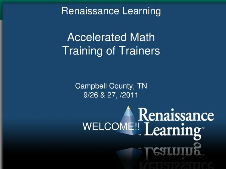 renaissance learning accelerated math training of trainers campbell county tn 9 26 27 2011 welcome n.