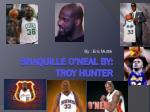 Shaquille o'neal bY : TROY Hunter