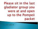 Please sit in the last gladiator group you were at and open up to the Pompeii packet