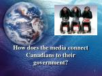 How does the media connect Canadians to their government?