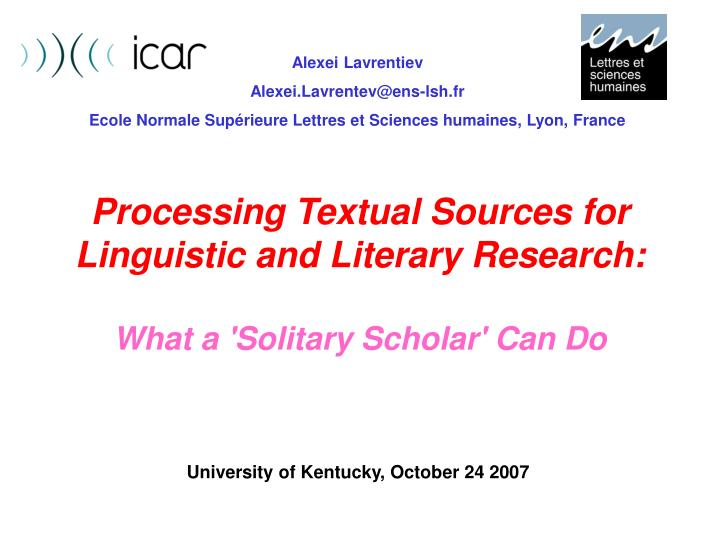 processing textual sources for linguistic and literary research what a solitary scholar can do n.