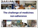 The challenge of medicines  non-adherence