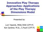 Innovative Play Therapy Approaches: Applications of the Play Therapy Dimensions Model