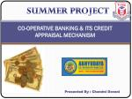 CO-OPERATIVE BANKING & ITS CREDIT APPRAISAL MECHANISM