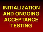 INITIALIZATION AND ONGOING ACCEPTANCE TESTING