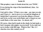 Isaiah 28 This prophecy came to Isaiah about the year 730 BC.