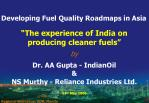 """The experience of India on producing cleaner fuels"" by Dr. AA Gupta - IndianOil &"
