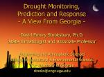 Drought Monitoring,  Prediction and Response - A View From Georgia -