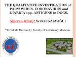 THE QUALITATIVE INVESTIGATION of PARVOVIRUS, CORONAVIRUS and GIARDIA spp . ANTIGENS in DOGS.