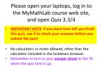 Please open your laptops, log in to the MyMathLab course web site, and open Quiz  3.3/4