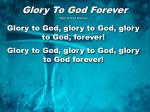 Glory To God Forever Music by Brian Doerksen Glory to God, glory to God, glory to God, forever!