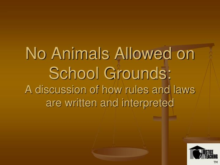 no animals allowed on school grounds a discussion of how rules and laws are written and interpreted n.