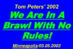 Tom Peters' 2002 We Are In A Brawl With No Rules! Minneapolis /03.05.2002