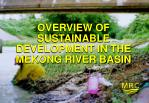 OVERVIEW OF SUSTAINABLE DEVELOPMENT IN THE MEKONG RIVER BASIN