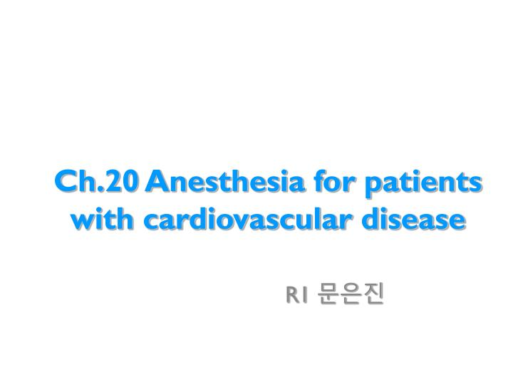 ch 20 anesthesia for patients with cardiovascular disease n.