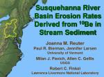 Susquehanna River Basin Erosion Rates Derived from 10 Be in Stream Sediment