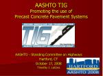 AASHTO TIG Promoting the use of  Precast Concrete Pavement Systems