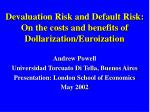 Devaluation Risk and Default Risk: On the costs and benefits of Dollarization/Euroization
