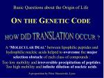 Basic Questions about the Origin of Life O N THE  G ENETIC  C ODE
