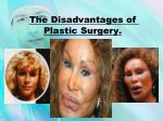 The Disadvantages of Plastic Surgery.
