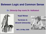 Between Logic and Common Sense  Yoad Winter Technion &  Utrecht University NICI, 20 May 2008