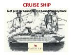 CRUISE SHIP Not just for Grandpa and Grandma Anymore