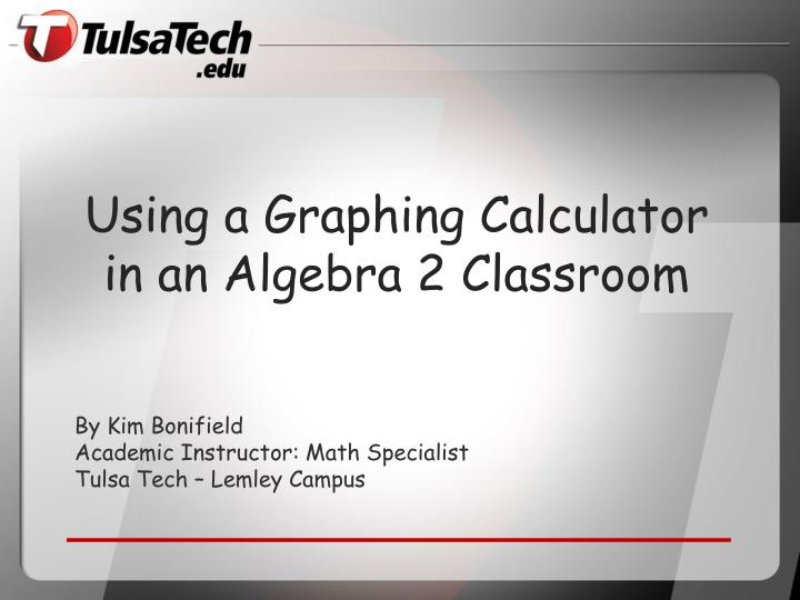 PPT - Using a Graphing Calculator in an Algebra 2 Classroom