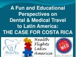 A Fun and Educational Perspectives on Dental & Medical Travel to Latin America: