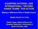 "EQUIPPING NATIONAL AND INTERNATIONAL ""HELPING HANDS TEAMS"" FOR ACTION"