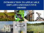 INTRODUCTION TO APPLICABLE EHP LAWS AND EXECUTIVE ORDERS
