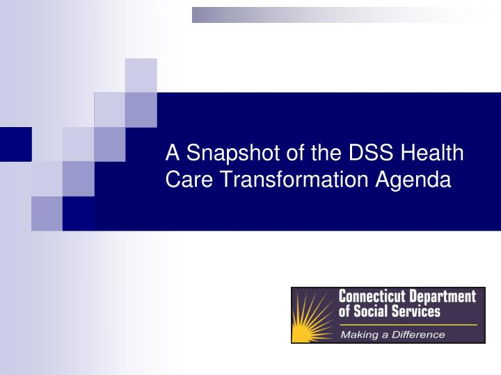 a snapshot of the dss health care transformation agenda n.