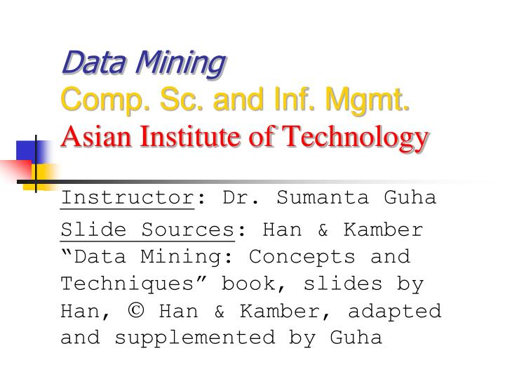 data mining comp sc and inf mgmt asian institute of technology n.