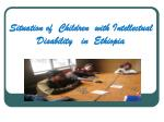 Situation of Children with Intellectual Disability in Ethiopia