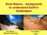 Rock Basics…background to understand Earth's landscapes