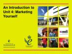 An Introduction to Unit  4: Marketing Yourself