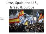 Jews, Spain, the U.S., Israel, & Europe