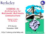 ICEBERG: An Architecture for Multimodal, Multimedia Communications Randy H. Katz UC Berkeley
