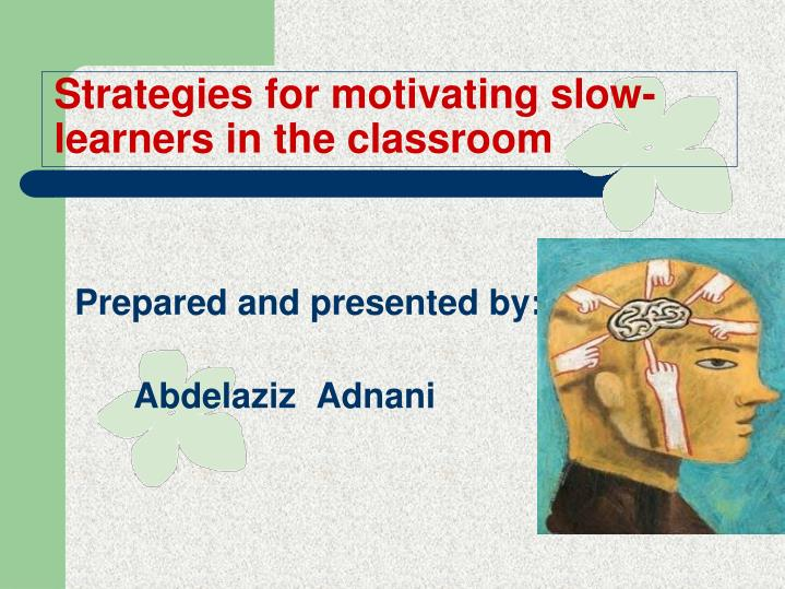 strategies for motivating slow learners in the classroom n.