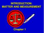 INTRODUCTION: MATTER AND MEASUREMENT