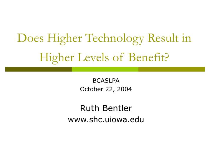 does higher technology result in higher levels of benefit n.