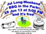 Jul Long-Weekend BBQ in the Park 29 Jun 13 at 5:00 PM and it's free