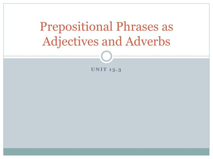 prepositional phrases as adjectives and adverbs n.