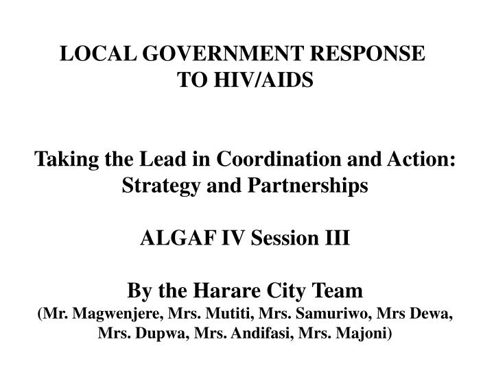 PPT - LOCAL GOVERNMENT RESPONSE TO HIV/AIDS Taking the Lead in