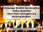 Underage Alcohol Consumption within Australia -How many teenagers are drinking alcohol?