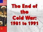 The End of the  Cold  War: 1981  to  1991